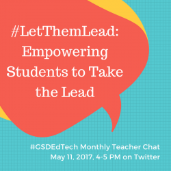 #GSDEdTech Teacher Chat Archive — #letthemlead (5/11/2017)