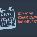 Graphic drawing of calendar with text 'Why is the school calendar the way it is?'
